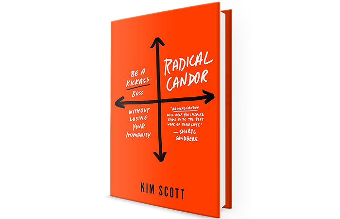 Radical Candor Be a Kick-Ass Boss Without Losing Your Humanity
